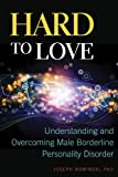 Image of Hard to Love: Understanding and Overcoming Male Borderline Personality Disorder