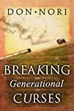 Breaking Generational Curses: Releasing God's Power in Us, Our Children, and Our Destiny