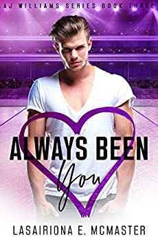 Always Been You (The AJ Williams Series Book 3) by [Lasairiona McMaster]