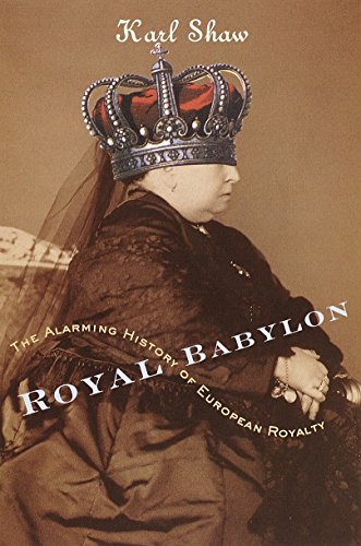 Compare Textbook Prices for Royal Babylon: The Alarming History of European Royalty Revised ed. Edition ISBN 9780767907552 by Karl Shaw