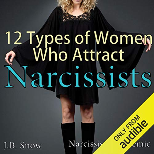 12 Types of Women Who Attract Narcissists: Narcissism Epidemic audiobook cover art