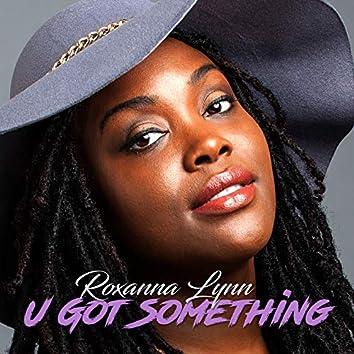 U Got Something