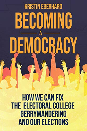 Becoming a Democracy: How We Can Fix the Electoral College, Gerrymandering, and Our Elections (English Edition)