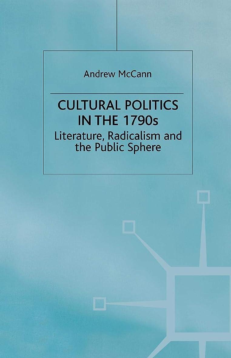 空いている退却夫婦Cultural Politics in the 1790s: Literature, Radicalism and the Public Sphere (Romanticism in Perspective:Texts, Cultures, Histories)