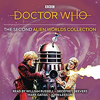 The Second Alien Worlds Collection     Five Classic Novelisations of Exciting TV Adventures Set on Distant Planets              By:                                                                                                                                 Nigel Robinson,                                                                                        Terrance Dicks,                                                                                        Malcolm Hulke,                   and others                          Narrated by:                                                                                                                                 William Russell,                                                                                        Geoffrey Beevers,                                                                                        Mark Gatiss,                   and others                 Length: 22 hrs and 20 mins     Not rated yet     Overall 0.0