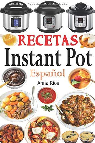 Recetas Instant Pot Español: Libro de cocina sana y gourmet con 75 recetas fáciles de preparar y deliciosas de disfrutar! Recetas gourmet en menos de 10 minutos de preparación!