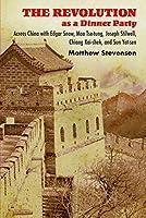 The Revolution As a Dinner Party: Across China With Edgar Snow, Mao Tse-tung, Joseph Stilwell, Chiang Kai-shek, and Sun Yat-sen