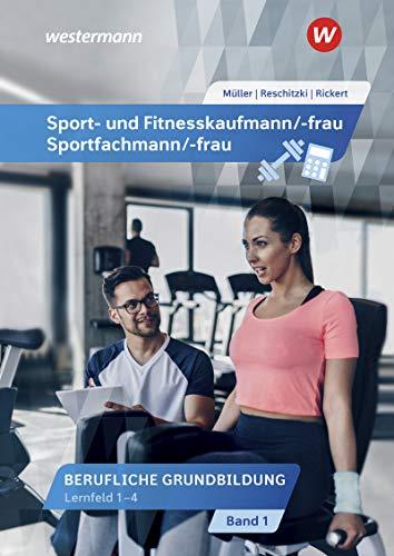 Sport- und Fitnesskaufmann/ -frau: Berufliche Grundbildung: Lernfelder 1-4: Schülerband: Berufliche Grund- und Fachbildung / Berufliche Grundbildung: ... -frau: Berufliche Grund- und Fachbildung)