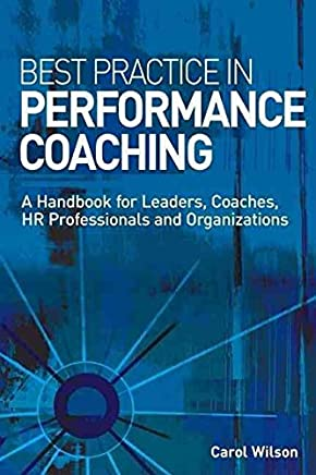 [(Best Practice in Performance Coaching : A Handbook for Leaders, Coaches, HR Professionals and Organizations)] [By (author) Carol Wilson] published on (November, 2007)