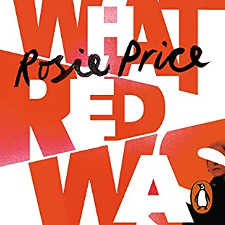 What Red Was                   By:                                                                                                                                 Rosie Price                               Narrated by:                                                                                                                                 Eleanor Tomlinson                      Length: 9 hrs and 26 mins     9 ratings     Overall 4.9