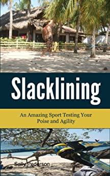 [Sally Pederson]のSlacklining - An Amazing Sport Testing Your Poise and Agility. (English Edition)
