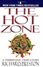 The Hot Zone: A Terrifying True Story [Paperback] [1999] (Author) Richard Preston