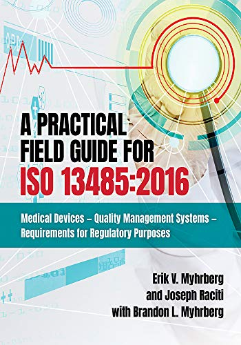 A Practical Field Guide For ISO 13485:2016: Medical Devices - Quality Management Systems - Requirements for Regulatory Purposes (English Edition)