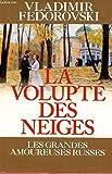 LA VOLUPTE DES NEIGES - LES GRANDES AMOUREUSES RUSSES - LE GRAND LIVRE DU MOIS - 01/01/2015
