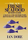 Image of The New Fresh Seafood Buyer's Guide: A manual for distributors, restaurants and retailers