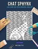 CHAT SPHYNX: UN LIVRE DE COLORIAGE ADULTE: Un livre de coloriage chat sphynx pour adultes