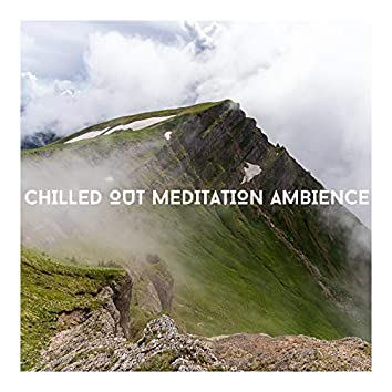 Chilled Out Meditation Ambience