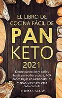 El Libro de Cocina Fácil de Pan Keto 2021: Desde panecillos y bollos hasta panecillos y pizza, 100 panes bajos en carbohidratos y aptos para ceto para cada comida