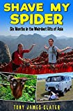 Shave My Spider!: A six-month adventure around Borneo, Vietnam, Mongolia, China, Laos and Cambodia