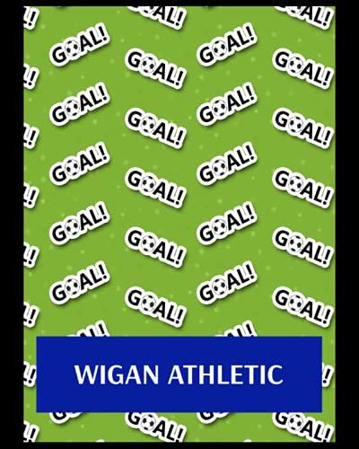 Wigan Athletic: Bucket List Journal, Wigan Athletic FC Personal Journal, Wigan Athletic Football Club, Wigan Athletic FC Diary, Wigan Athletic FC Planner, Wigan Athletic FC