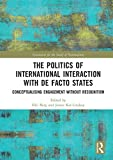 The Politics of International Interaction with de facto States: Conceptualising Engagement without Recognition (Association for the Study of Nationalities)