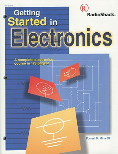 Getting Started in Electronics: A Complete Electronics Course in 128 Pages! (Radio Shack 62-5004)