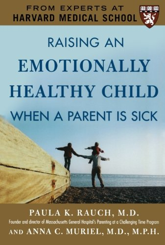 Raising an Emotionally Healthy Child When a Parent is Sick (A Harvard Medical School Book)