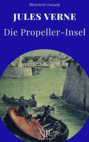 Die Propeller-Insel: Vollständige Übersetzung beider Bände (Jules Verne bei Null Papier 18)