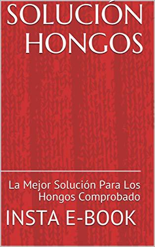 SOLUCIÓN HONGOS: La Mejor Solución Para Los Hongos Comprobado