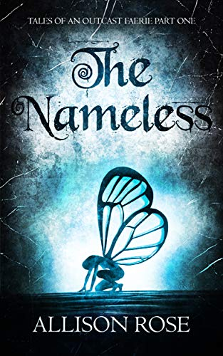 The Nameless (Tales of an Outcast Faerie Book 1) by [Allison Rose]