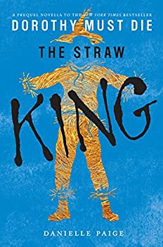The Straw King  Dorothy Must Die Novella Book 5