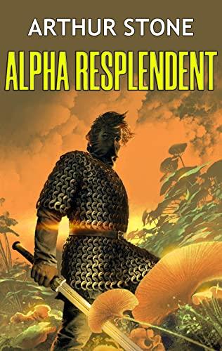 Alpha Resplendent (Alpha LitRPG Book 4)