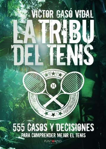 Download La tribu del Tenis: 555 casos y decisiones para Comprender Mejor el Tenis