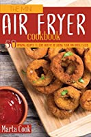 The Mini Air Fryer Cookbook: 50 Amazing Recipes to Stay Healthy By Eating Your Favourite Foods