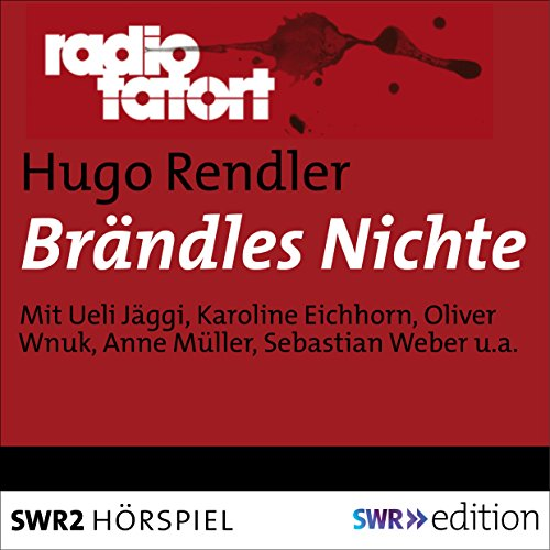Brändles Nichte     Radio Tatort - SWR              By:                                                                                                                                 Hugo Rendler                               Narrated by:                                                                                                                                 Ueli Jäggi,                                                                                        Karoline Eichhorn,                                                                                        Oliver Wnuk,                   and others                 Length: 51 mins     Not rated yet     Overall 0.0