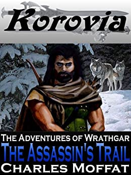 The Assassin's Trail: The Adventures of Wrathgar - Volume I by [Charles Moffat]