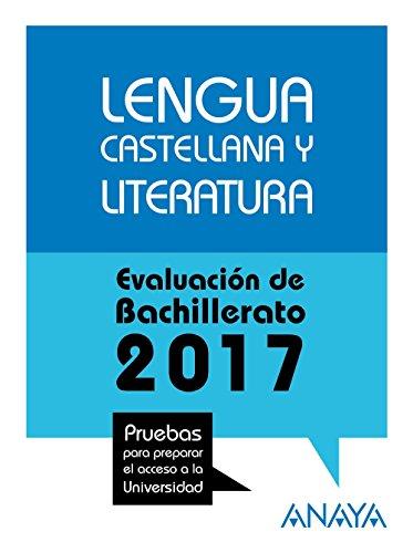 Lengua Castellana y Literatura. Prepara la Evaluación de Bachillerato 2017