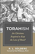 Torahism: Are Christians Required to Keep the Law of Moses?