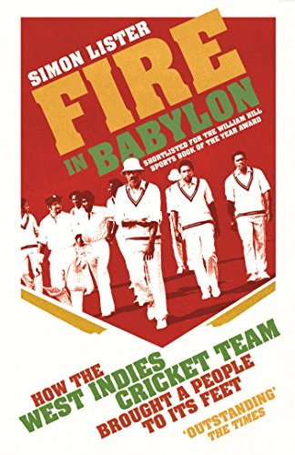 Fire in Babylon: How the West Indies Cricket Team Brought a People to its Feet