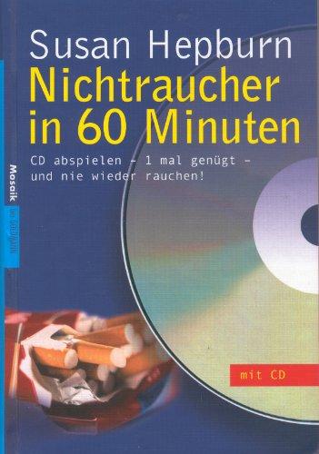 Nichtraucher in 60 Minuten: CD abspielen - 1 mal genügt - und nie wieder rauchen!