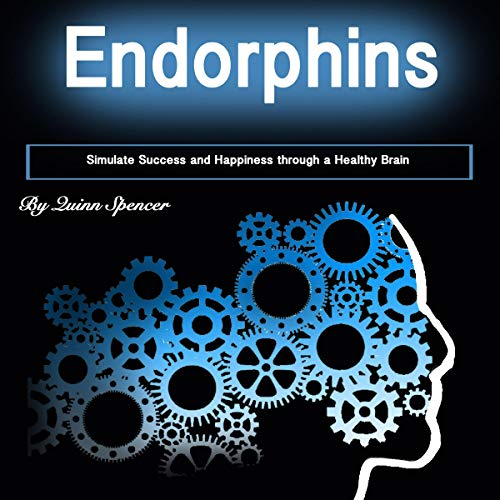 Endorphins: Simulate Success and Happiness Through a Healthy Brain audiobook cover art