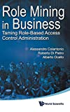 Role Mining in Business: Taming Role-Based Access Control Administration
