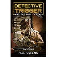 Detective Trigger and the Ruby Collar: Book One Kindle Edition by M.A. Owens for Free