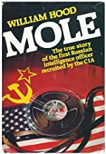 Mole: The True Story of the First Russian Intelligence Officer Recruited by the CIA