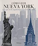 Cómo leer Nueva York: Una guía de la arquitectura de...