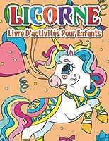 Licorne Livre d'activités pour enfants: cahier d'activités licorne - Dès 4 ans - 90 jeux - Mots Mêlés - Coloriage - Connectez les ... différences - Labyrinthes