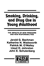 Smoking, Drinking, and Drug Use in Young Adulthood: The Impacts of New Freedoms and New Responsibilities