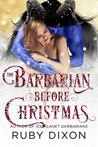 The Barbarian Before Christmas: A SciFi Alien Romance Novella (Ice Planet Barbarians Book 17)