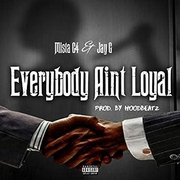 Everybody Ain't Loyal