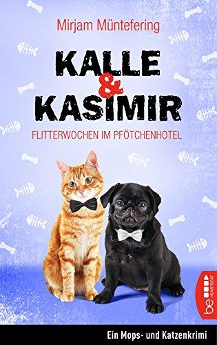 Kalle und Kasimir - Flitterwochen im Pfötchenhotel: Ein Mops- und Katzenkrimi (Ein Abenteuer mit Hund und Katze 3)